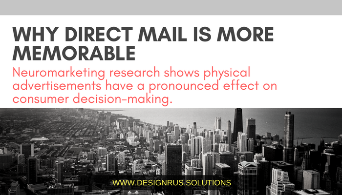 WHY DIRECT MAIL IS MORE MEMORABLE
