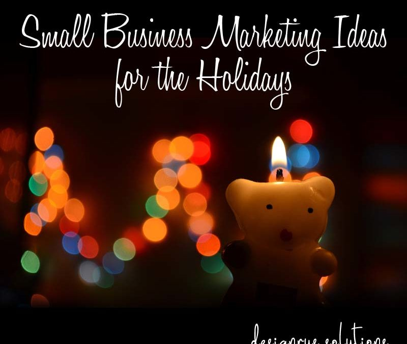 Small Business Marketing Ideas for the Holidays